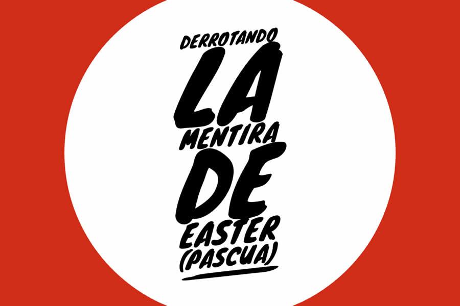 Derrotando la Mentira de Easter (Pascua)